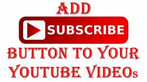 How To Add A Subscribe Button To All Videos On Your ...