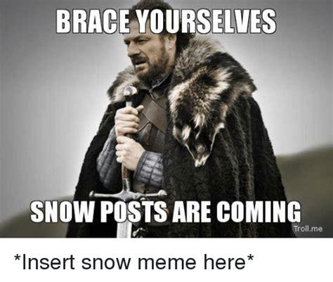 Brace Yourself Meme Snow - memes then in 40052 years memes now memes then meme snow memes then ithinkivelost 65 quadrillion