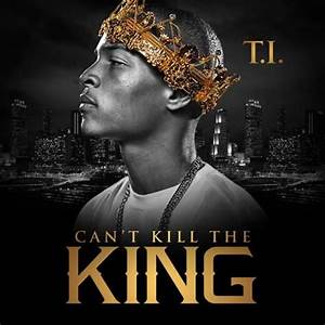 Cant Kill The King (ITunes Version) - T. I. mp3 buy, full ...