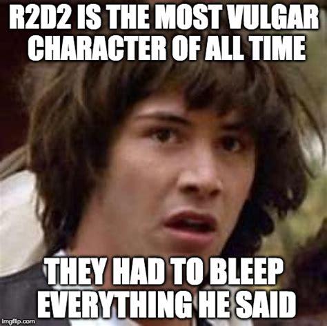 Vulgar Memes - r2d2 imgflip