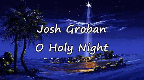 o holy josh groban o holy night with lyrics youtube