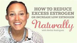How To Reduce Excess Estrogen Or Increase Low Estrogen