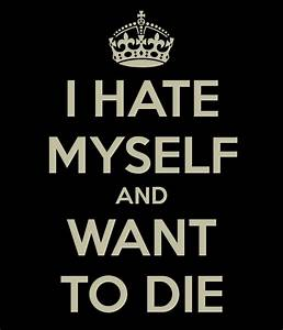 I HATE MYSELF AND WANT TO DIE Poster | ivanrock19 | Keep ...