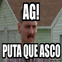Meme Asco - meme personalizado ag puta que asco 4393014