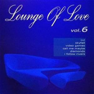 Lounge Of Love Vol. 6 (The Pop Classics Chillout Songbook ...