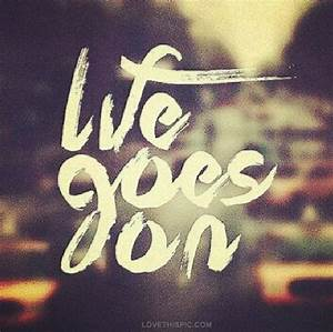 Life Goes On Pictures, Photos, and Images for Facebook ...