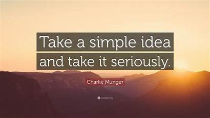 Take Idea Munger Simple Charlie Seriously Quotes