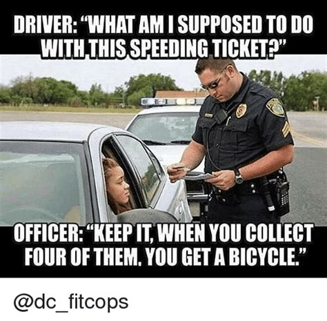 Speeding Meme - driver what am i supposed to do with this speeding ticket officer keep it when you collect four