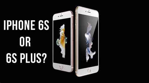 where to buy iphone 6s should you buy the iphone 6s or iphone 6s plus