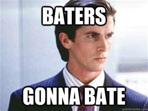 Patrick Bateman Meme - baters gonna bate patrick bateman quickmeme