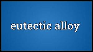 Eutectic Alloy Meaning