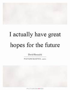 I actually have great hopes for the future | Picture Quotes