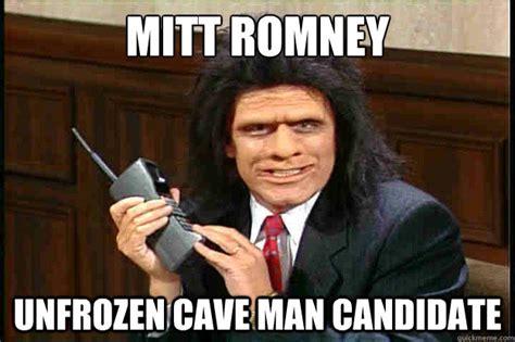 Man Cave Meme - mitt romney unfrozen cave man candidate mitt romney unfrozen caveman lawyer quickmeme