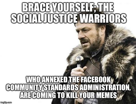 Social Justice Warrior Meme - brace yourselves x is coming meme imgflip
