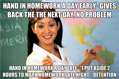 Late Night Meme - hand in homework a day early gives back the the next day no problem hand in homework a day
