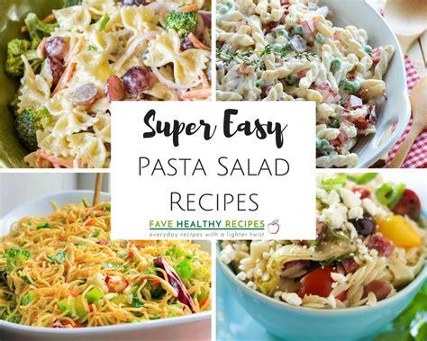 pasta salad easy recipes 16 super easy pasta salad recipes favehealthyrecipes com