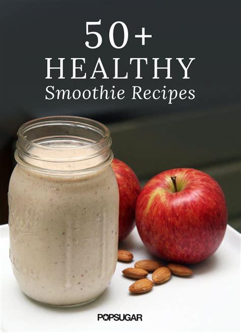 fruit smoothie recipes healthy smoothie recipes popsugar fitness