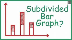 What Is A Subdivided Bar Graph