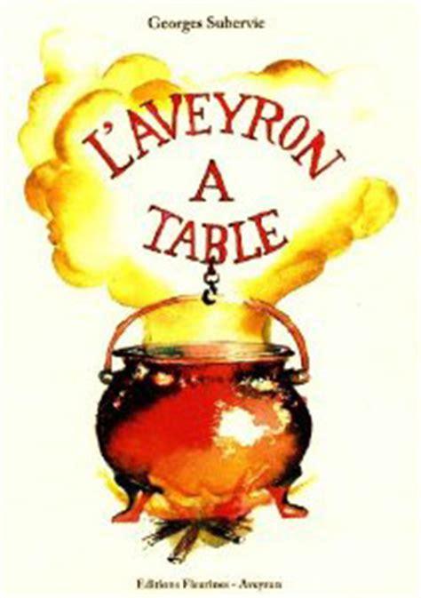 aveyron froid cuisine le top 10 des livres de cuisine aveyronnaise déguster l