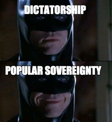 Popular Meme Generator - meme creator dictatorship popular sovereignty meme generator at memecreator org