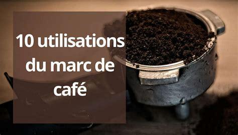 Utilisation Marc De Café Au Jardin by 10 Trucs 224 Faire Avec Le Marc De Caf 233