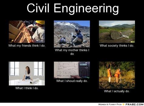 Civil Engineering Meme - civil engineering meme generator what i do