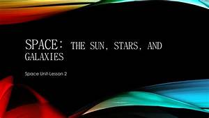 PPT - Space: the Sun, stars, and galaxies PowerPoint ...