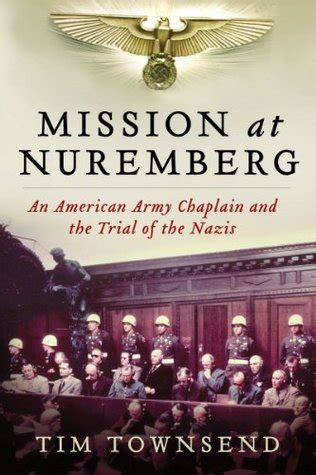 mission  nuremberg  american army chaplain   trial   nazis  tim townsend