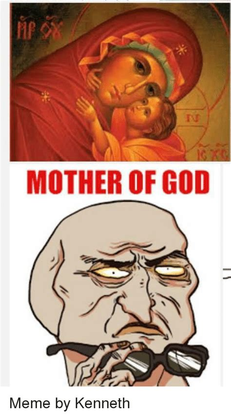 Mother Of Meme - 25 best memes about mother of god meme mother of god memes