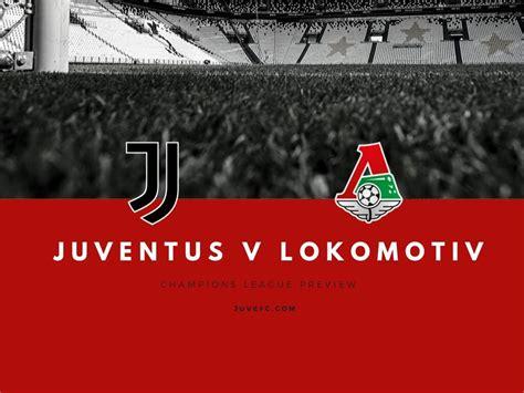 juventus  lokomotiv moscow champions league preview