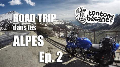 road trip moto les alpes 192 moto le road trip ultime ep 2