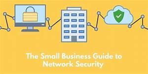 The Small Business Guide To Network Security Essentials