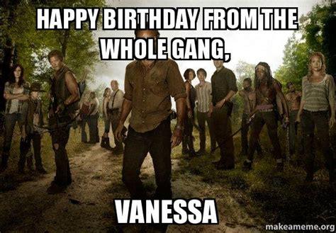 Walking Dead Birthday Meme - happy birthday from the whole gang vanessa walking dead make a meme