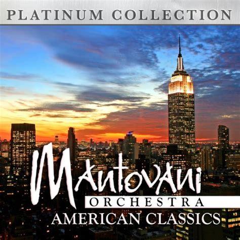 Mantovani Orchestra by Mantovani Orchestra American Classics By The Mantovani