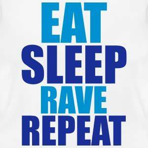Eat Sleep Rave Repeat T-Shirts | Spreadshirt