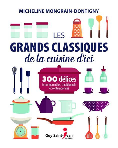 la cuisine de micheline les grands classiques de la cuisine d 39 ici 300 délices par micheline mongrain dontigny