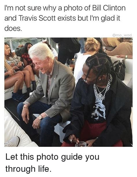 Travis Scott Memes - i m not sure why a photo of bill clinton and travis scott exists but i m glad it does a mo wad
