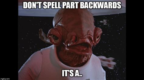 Ackbar Meme - image tagged in admiral ackbar its a trap imgflip