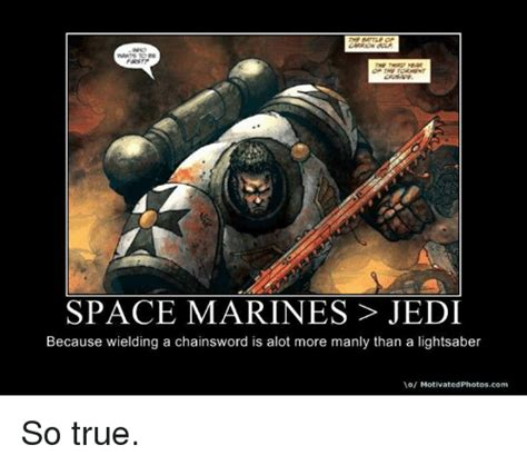 Space Marine Memes - wants to space marines jedi because wielding a chainsword is alot more manly than a lightsaber