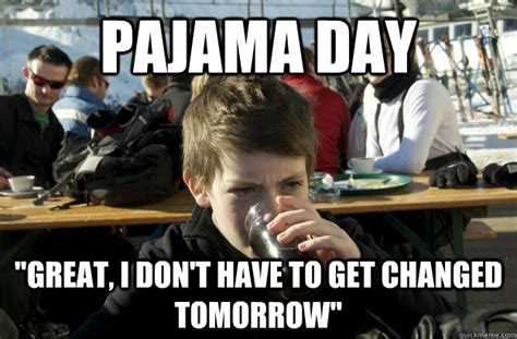 Pajama Meme - pajama day quot great i don t have to get changed tomorrow quot lazy elementary school kid quickmeme