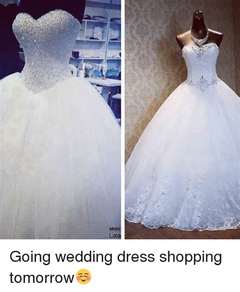 Black Girl Wedding Dress Meme - loca going wedding dress shopping tomorrow meme on sizzle