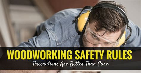woodworking safety rules precautions    cure