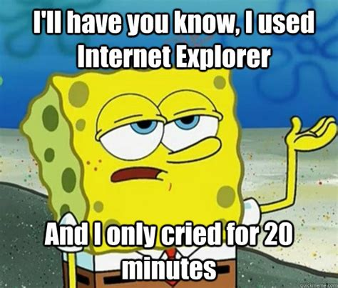 Ie Meme - the memes following internet explorer s death