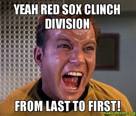 Red Sox Meme - yeah red sox clinch division from last to first make a meme