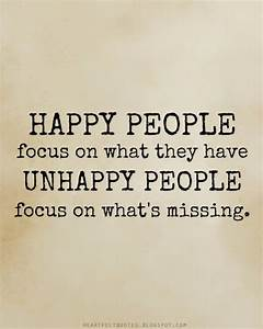 Happy people focus on what they have, unhappy people focus ...
