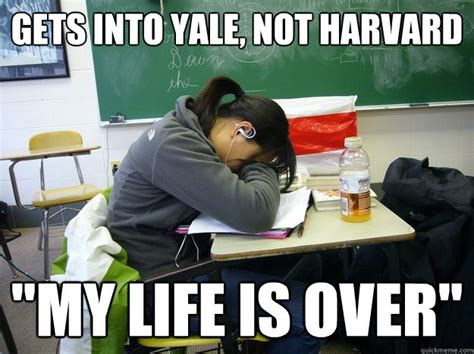 My Life Is Over Meme - gets into yale not harvard quot my life is over quot freaked