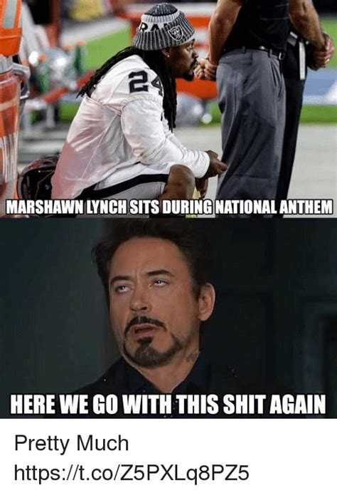 Marshawn Lynch Memes - marshawn lynch sits during national anthem here we go with this shit again pretty much