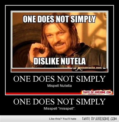 One Does Not Simply Meme - funny one does not simply make spelling errors with nutella the nerd in me pinterest
