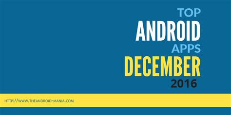 top android apps top android apps december 2016 the android mania
