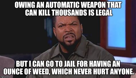 Legalize Weed Meme - really why isn t weed legal imgflip